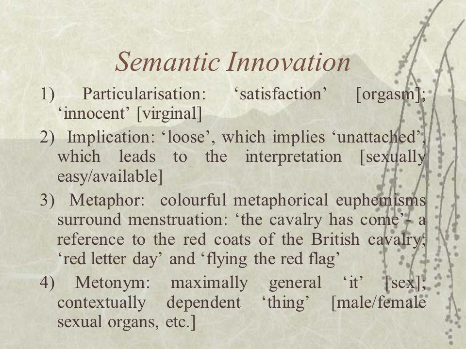 Semantic Innovation 1) Particularisation: 'satisfaction' [orgasm]; 'innocent' [virginal]